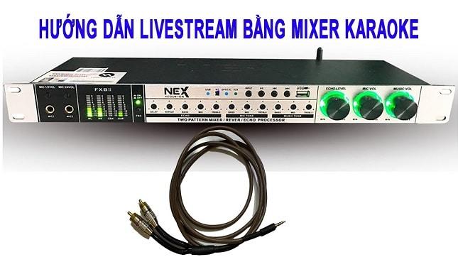 Hướng Dẫn Livestream Bằng Vang Cơ Với Dây Live AV